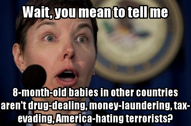 A photo of Jennifer Shasky Calvery with the overlaid text: Wait, you mean to tell me 8-month-old babies in other countries aren't drug-dealing, money-laundering, tax-evading, America-hating terrorists?